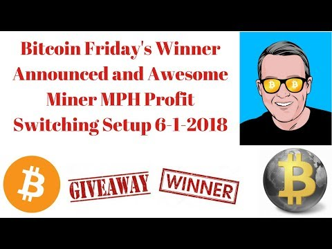 Bitcoin Friday's Winner Announced And Awesome Miner MPH Profit Switching Setup 6-1-2018