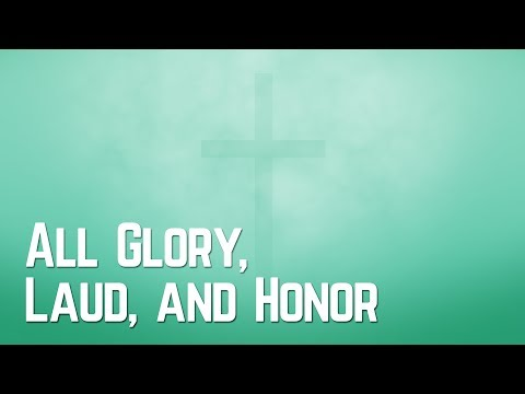 All Glory, Laud and Honor - Christian Hymn with Lyrics