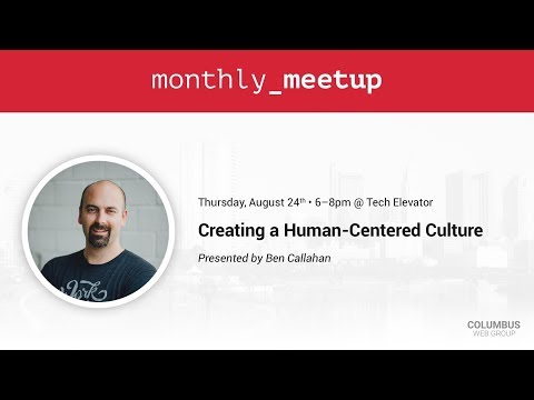Creating a Human-Centered Culture — Ben Callahan • Columbus Web Group