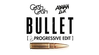 Cash Cash & Adrian Lux - Bullet (Escape) [Progressive Edit]