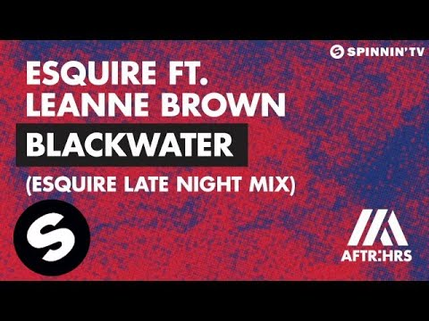 eSQUIRE ft. Leanne Brown - Blackwater (eSQUIRE Late Night Mix)