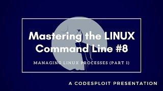 Mastering Linux #8 : Managing System Processes (Part I) | CodeSploit