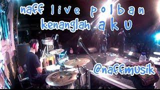 Naff 'KENANGLAH AKU' live politeknik bandung drum cam 2017 Video