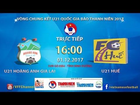FULL | U21 HAGL vs U21 Thừa Thiên - Huế | VCK U21 Quốc Gia Báo Thanh Niên 2017