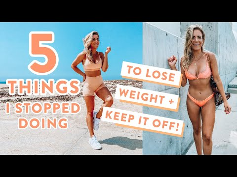 5 Things I STOPPED Doing to Lose Weight + Keep it off!