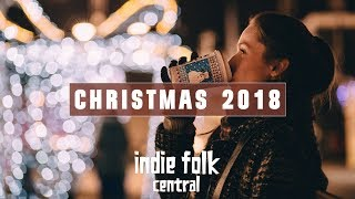 A Merry Indie Folk Christmas 🎄 2018 (Festive Holiday Music)