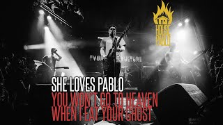 She Loves Pablo - You Won't Go To Heaven When I Eat Your Ghost