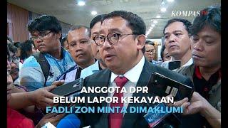 Anggota DPR Belum Lapor Kekayaan, Fadli Zon Minta Dimaklumi