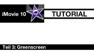 iMovie 10 - Tutorial: Greenscreen - Teil 3 [Deutsch]
