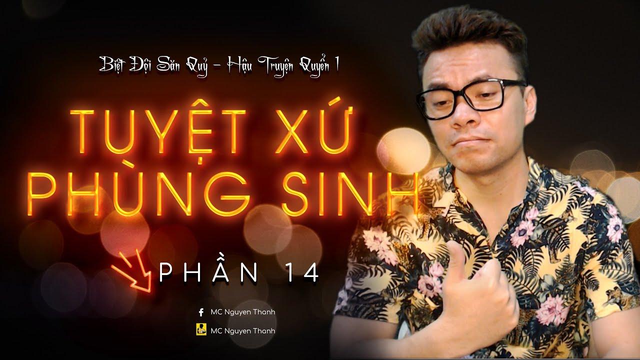 TUYỆT XỨ PHÙNG SINH PHẦN 14   DÂN ĐIỀU CỤC DỊ VĂN LỤC   MC Nguyễn Thành