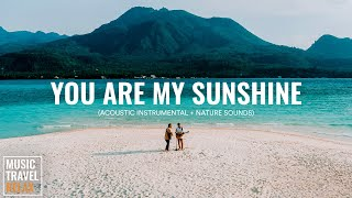 You Are My Sunshine - Music Travel Relax (Acoustic Instrumental + Nature Sounds) Relaxing & Peaceful