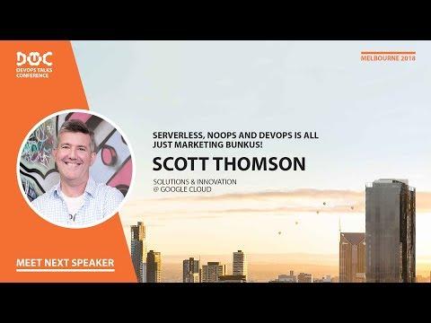 DOTC 2018, Scott Thomson, Google Cloud. Serverless, NoOps and DevOps is all just marketing bunkus!