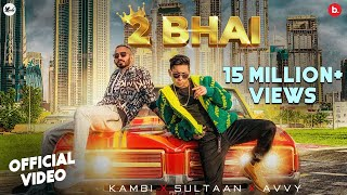 2 Bhai (Official Video) Kambi Rajpuria ft. Sultaan | Avvy Sra | Latest Punjabi Song 2021