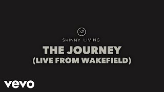 Skinny Living - The Journey (Live from Wakefield)