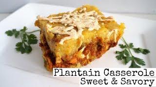 Vegan Plantain Casserole | Sweet and Savory | Pastelon