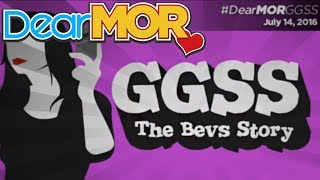"""Dear MOR: """"GGSS"""" The Bevs Story 07-14-16"""