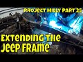 Cutting And Extending The Jeep Frame - Project Milly Part 25