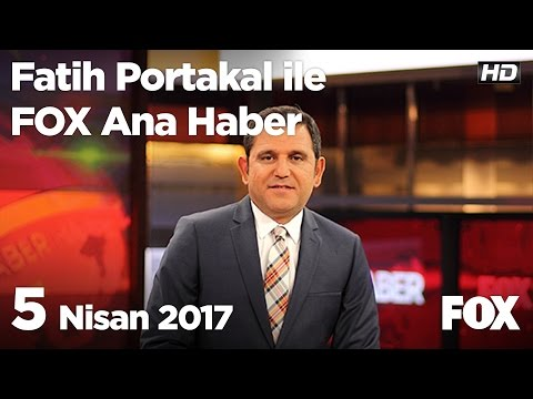 5 Nisan 2017 Fatih Portakal ile FOX Ana Haber
