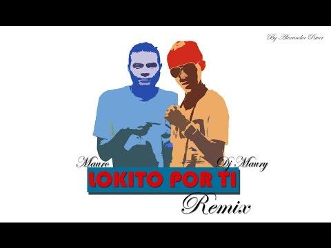 Lokito por Ti Remix Mauro ft Dj Maury Fy Entretenimiento studio