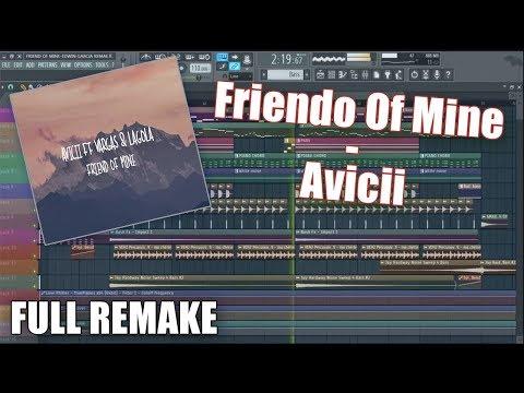 Avicii - Friend Of Mine- | Full Remake + Free FLP