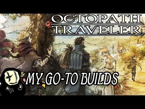 Octopath Traveler - My Go-To Postgame Builds (Every Character)