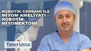 Robotik Cerrahi İle Miyom Ameliyatı - Robotik Miyomektomi
