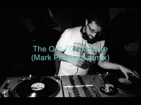 The Orb Once More Mark Pritchard Remix