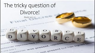 The tricky question of Divorce! Mark 10:1-14