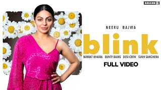 BLINK : Neeru Bajwa (Full Video) Nimrat Khaira | Bunty Bains | Desi Crew | Brand B New Punjabi Song