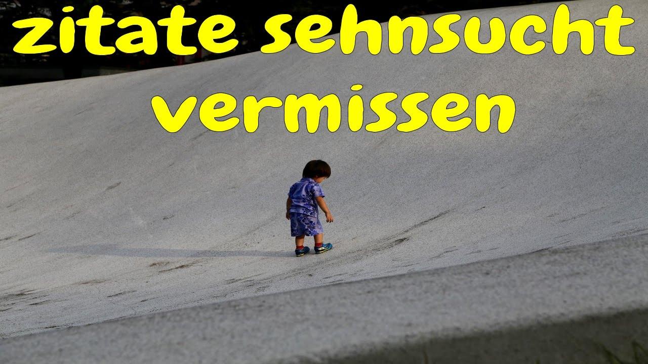 Zitate sehnsucht vermissen youtube - Vermissen zitate ...
