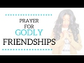 PRAYERS FOR GODLY FRIENDSHIPS: Covenant Relationships