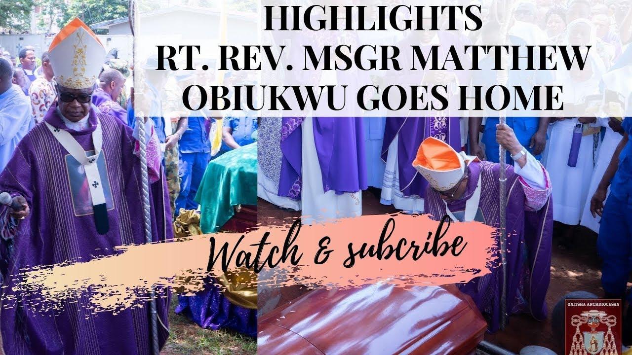THE FUNERAL RITES OF RT. REV MSGR MATTHEW OBIUKWU (HIGHLIGHTS)   ARCHBISHOP VALERIAN OKEKE