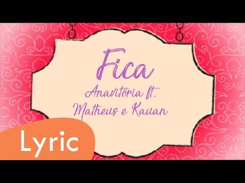 Fica - Antória ft. Matheus e Kauan LYRIC