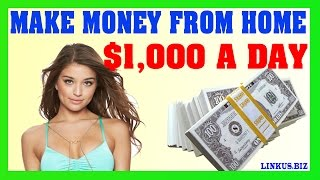 How To Make Money Online From Home - Make Money Fast 2017 Earn $1,000 Per Day
