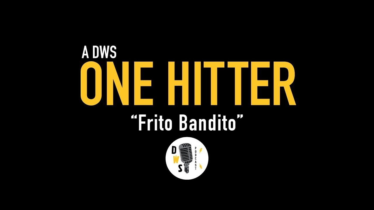 "Dinner with Schmucks Podcast - One Hitter, Ep 7 ""Frito Bandito"""