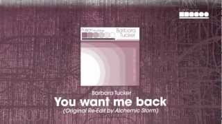Barbara Tucker - You Want Me Back (Original Re-Edit by Alchemic Storm)