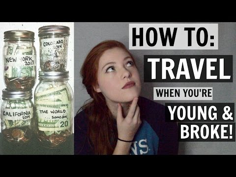HOW TO: TRAVEL WHEN YOU'RE YOUNG AND BROKE!