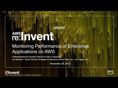 AWS re:Invent 2017: Monitoring Performance of Enterprise Applications on AWS: Unders (ARC207)