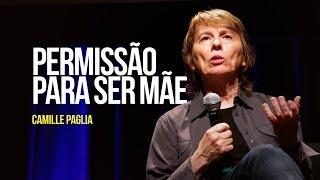 Camille Paglia - Permissão Para Ser Mãe