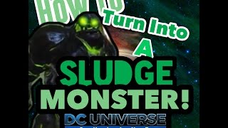 dcuo how to turn into a sludge monster