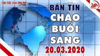 Tin tức | Chào buổi sáng | Tin tức Việt Nam mới nhất hôm nay 20/03/2020 | TT24h