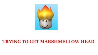 TRYING TO GET THE ROBLOX FLAMING MARSHMALLOW HEAD