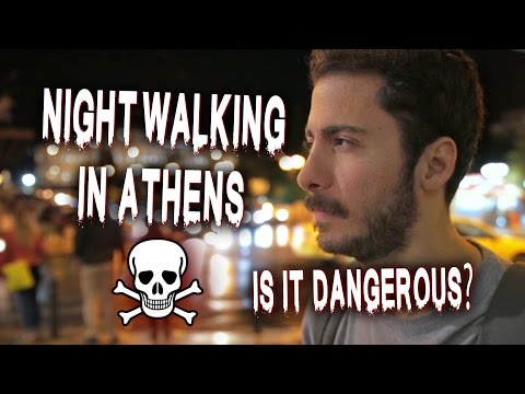 NightWalking in Athens. Is it Dangerous? ☠