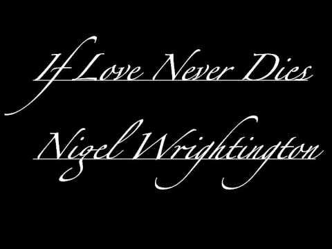 If Love Never Dies  - Nigel Wrightington