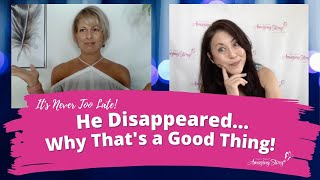 He Disappeared - Why That's a Good Thing! - Dating Advice for Women Over 50