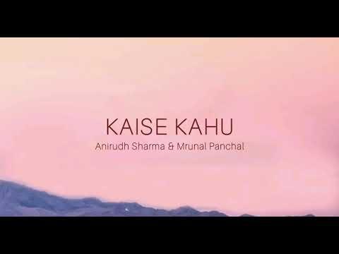 KAISE KAHU LYRICS - Anirudh Sharma | Mrunal Panchal (official music video)