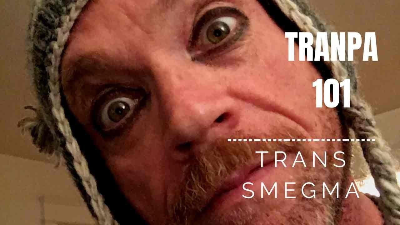 Tranpa 101: Trans Smegma