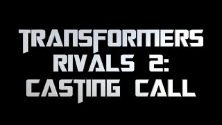 Transformers Rivals 2: CASTING CALL! - I NEED YOUR VOICE!!
