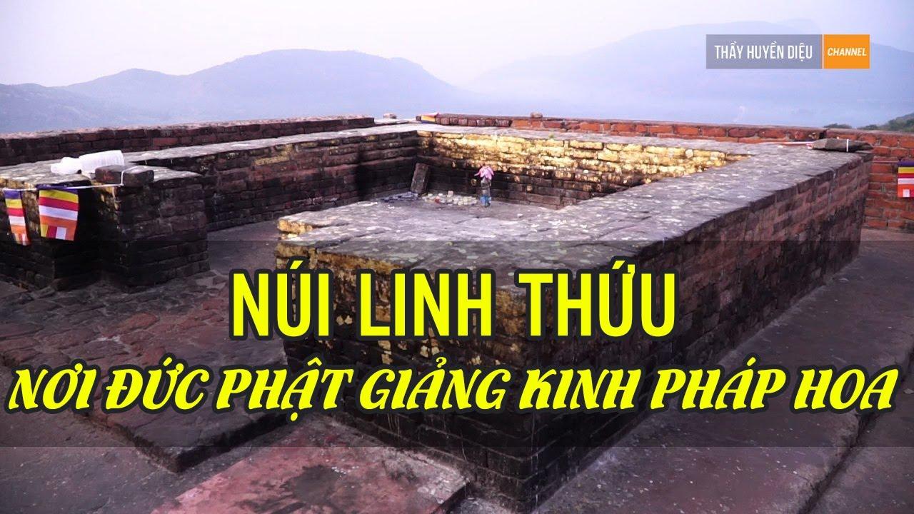 Cùng Thầy Huyền Diệu thăm núi thăm Núi Linh Thứu – nơi Đức Phật giảng Kinh Diệu Pháp Liên Hoa