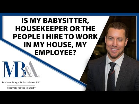 Are babysitters and workers hired to work on my house my employee  - Workers' Comp injury lawyer